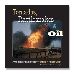 Tornados, Rattlesnakes & Oil -- A Wildcatter's Memories of Hunting for Black Gold cover