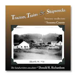 Tractors, Trains & Shipwrecks -- Yesteryear Recollections of Sonoma County cover